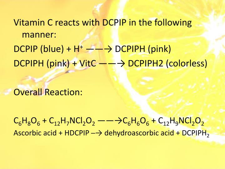 Vitamin C reacts with DCPIP in the following manner: