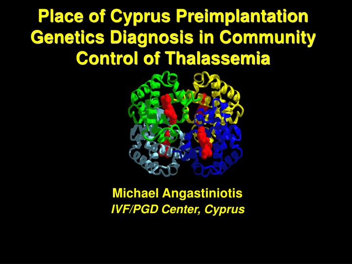Place of Cyprus Preimplantation Genetics Diagnosis in Community Control of Thalassemia