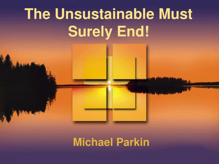 The Unsustainable Must Surely End!