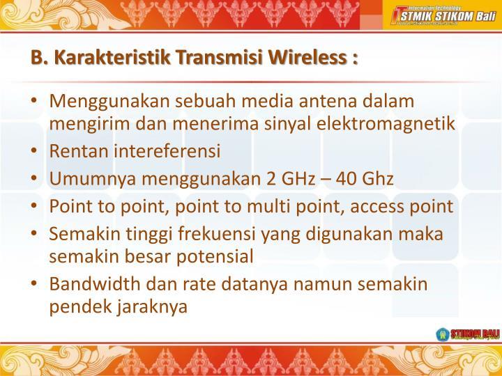 B. Karakteristik Transmisi Wireless :