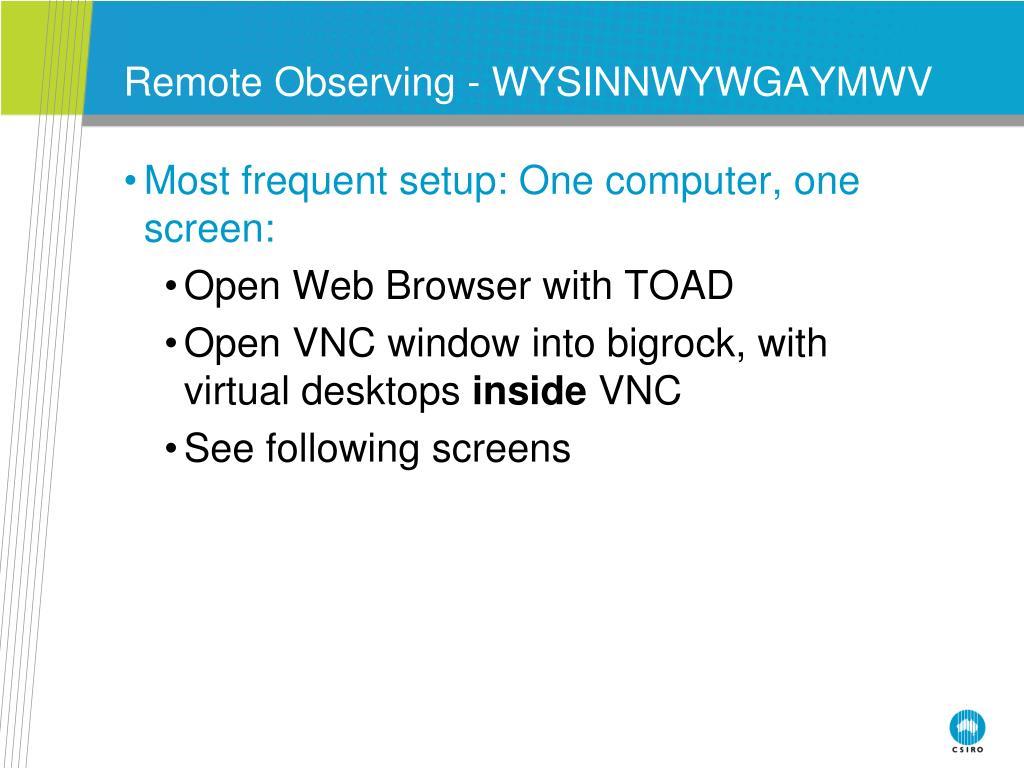 Remote Observing - WYSINNWYWGAYMWV