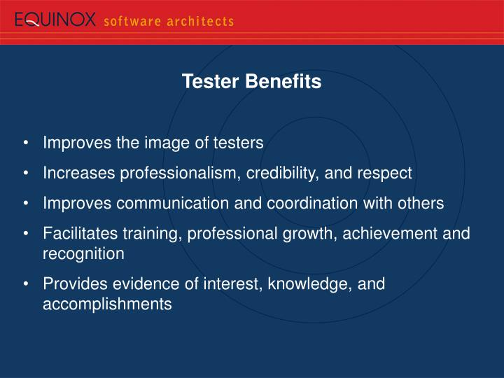 Tester Benefits