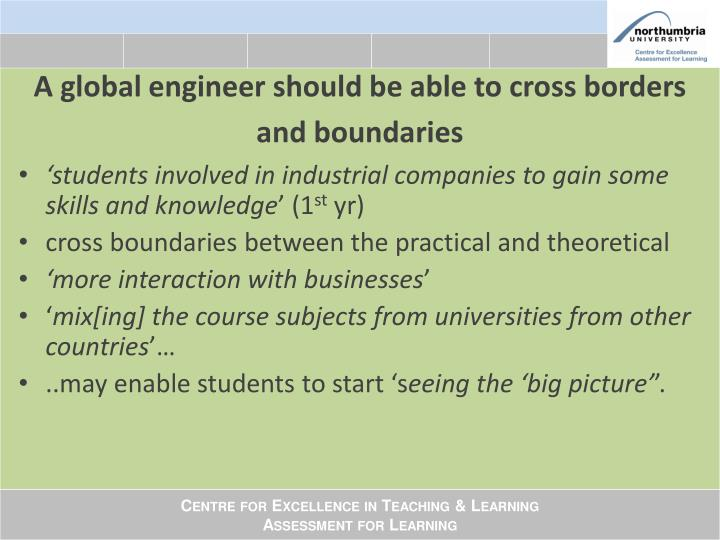 A global engineer should be able to cross borders and boundaries