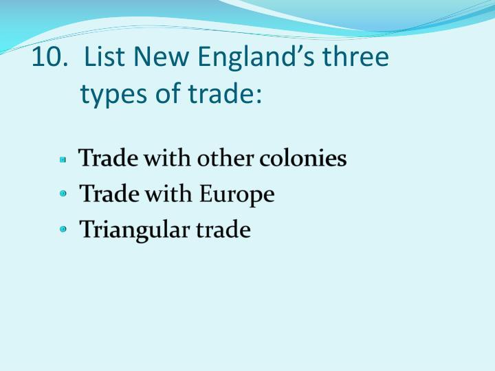 10.  List New England's three types of trade: