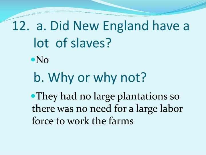 12.  a. Did New England have a lot  of slaves?