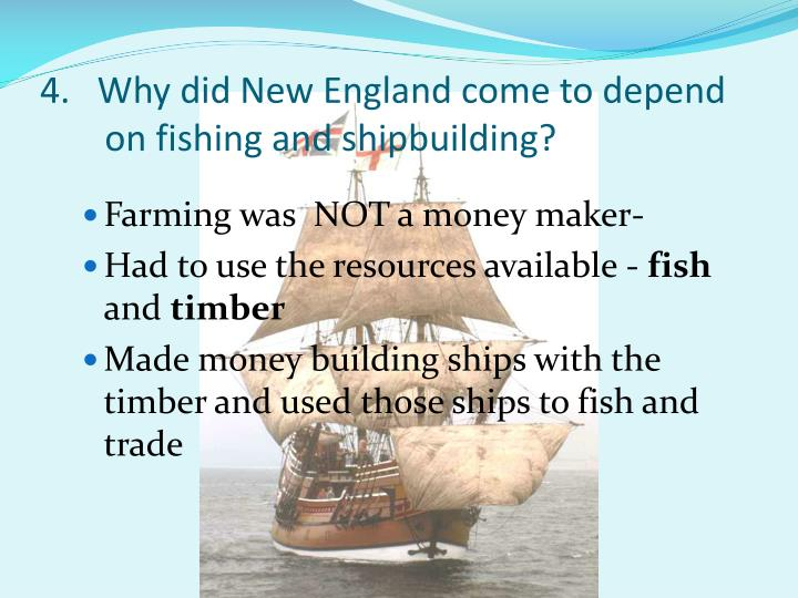 4.   Why did New England come to depend on fishing and shipbuilding?