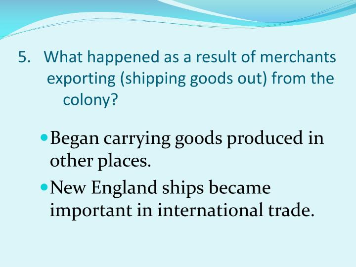5.   What happened as a result of merchants exporting (shipping goods out) from the