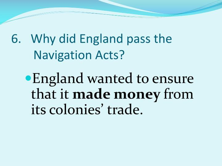 6.   Why did England pass the Navigation Acts?