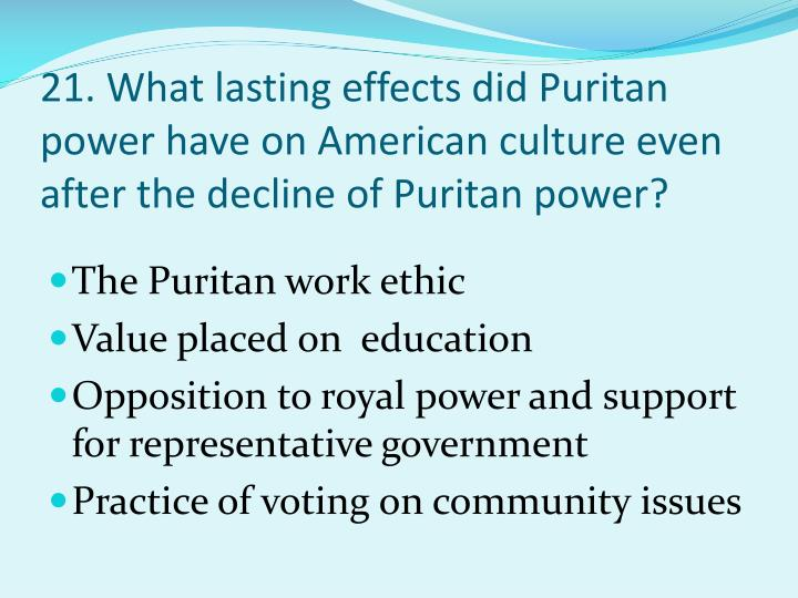 21. What lasting effects did Puritan power have on American culture even after the decline of Puritan power?