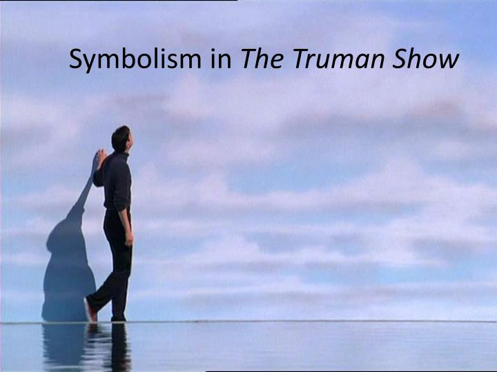 "the truman show symbolism The ""sea"" is the main symbol of both confinement and freedom it represents confinement as it is so vast, so broad, and truman can not go over, above or in it it represents freedom as that."