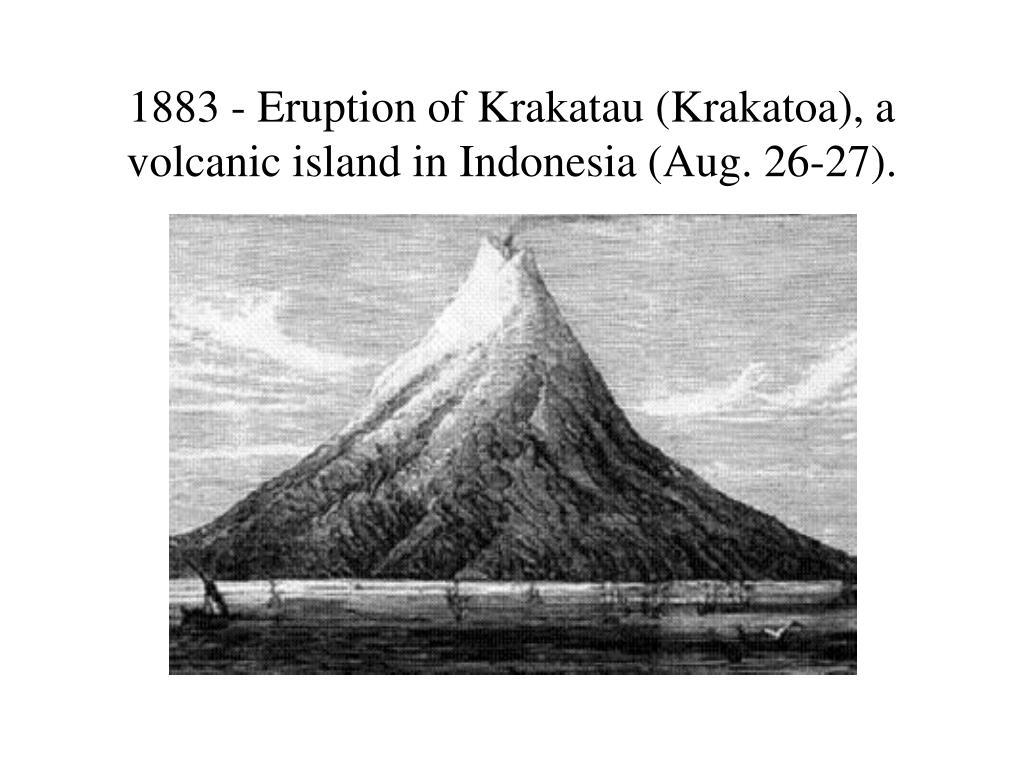 1883 - Eruption of Krakatau (Krakatoa), a volcanic island in Indonesia (Aug. 26-27).