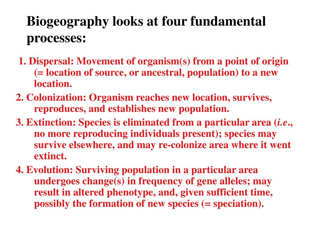 Biogeography looks at four fundamental     processes: