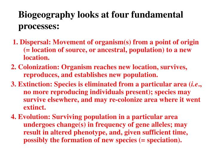 Biogeography looks at four fundamental processes