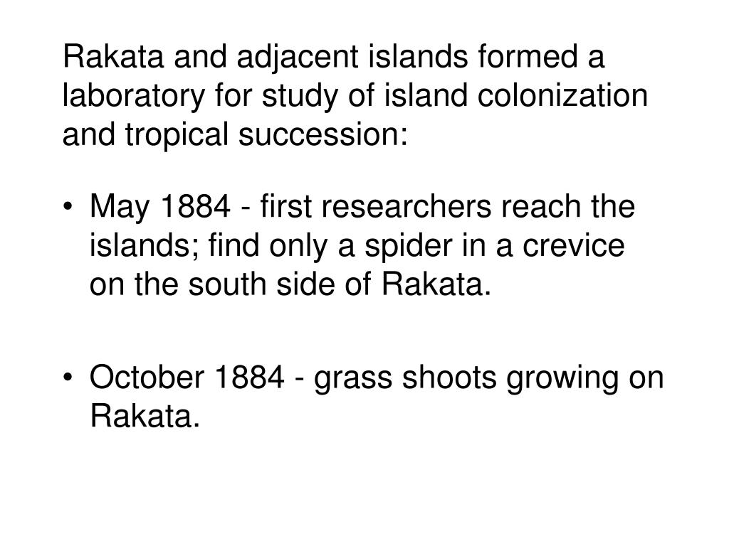 Rakata and adjacent islands formed a laboratory for study of island colonization and tropical succession: