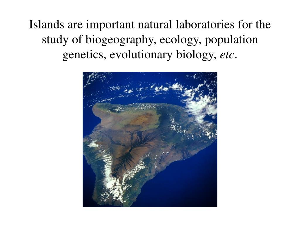 Islands are important natural laboratories for the study of biogeography, ecology, population genetics, evolutionary biology,