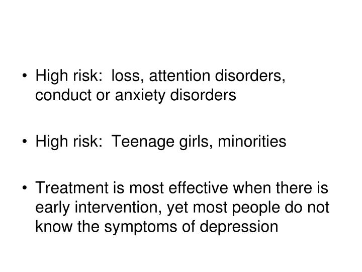 High risk:  loss, attention disorders, conduct or anxiety disorders