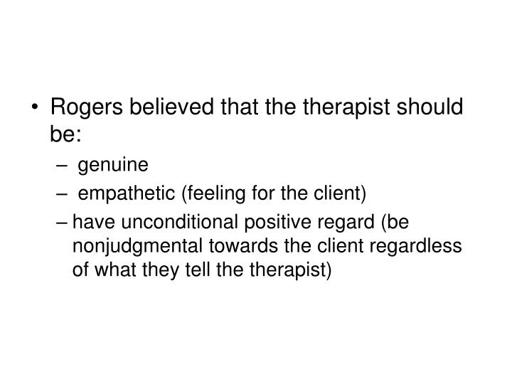 Rogers believed that the therapist should be: