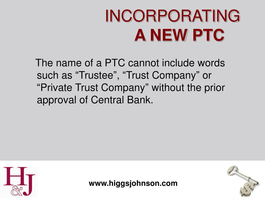 "The name of a PTC cannot include words such as ""Trustee"", ""Trust Company"" or ""Private Trust Company"" without the prior approval of Central Bank."