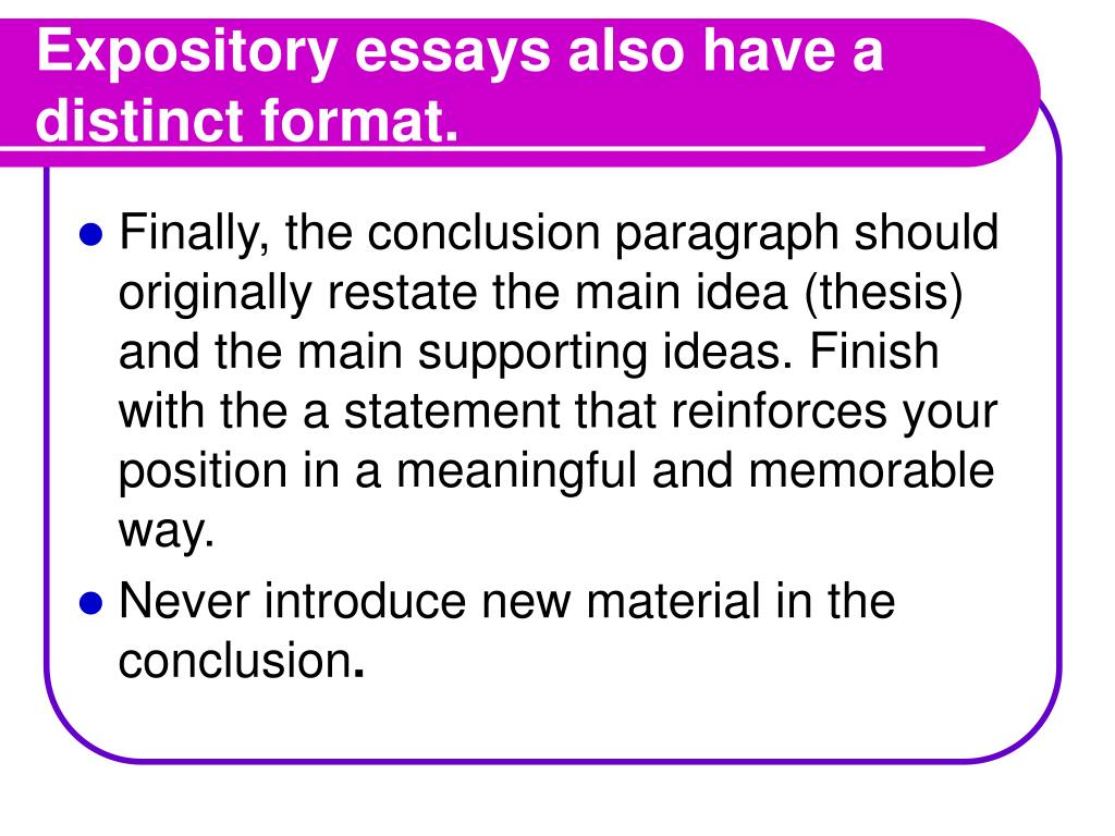 Expository essays also have a distinct format.