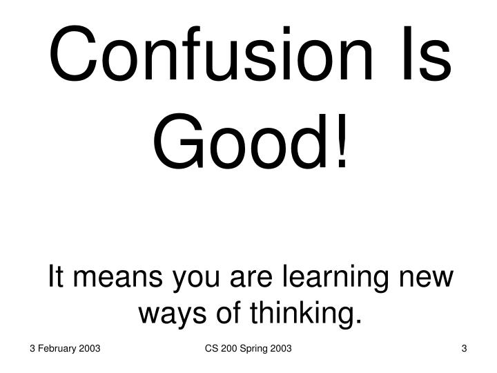 Confusion Is Good!