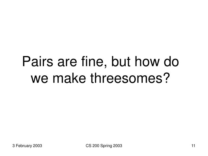 Pairs are fine, but how do we make threesomes?