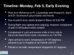 timeline monday feb 5 early evening