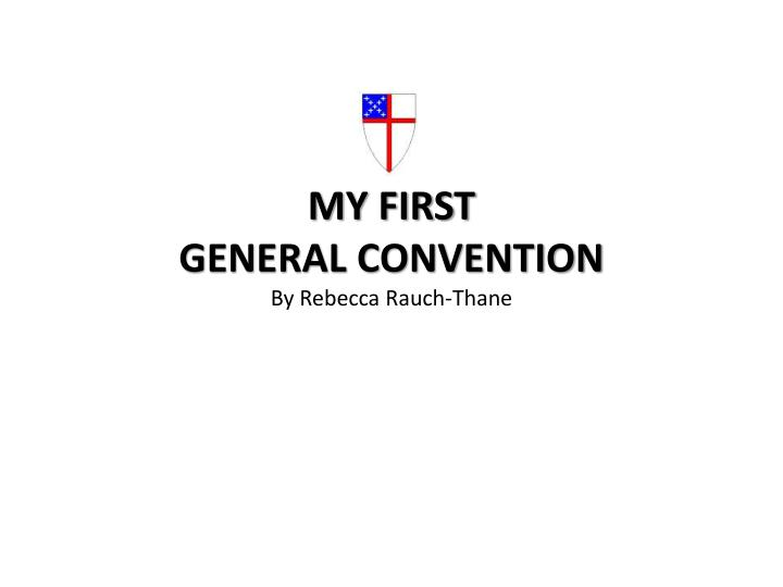 My first general convention by rebecca rauch thane