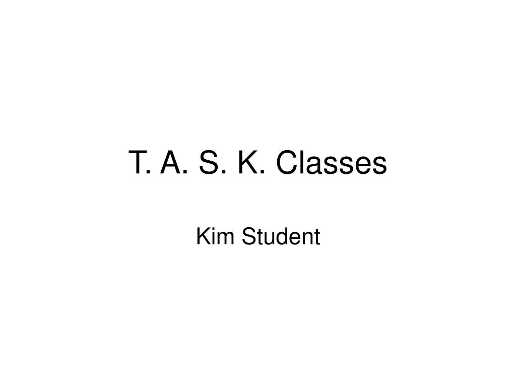 t a s k classes