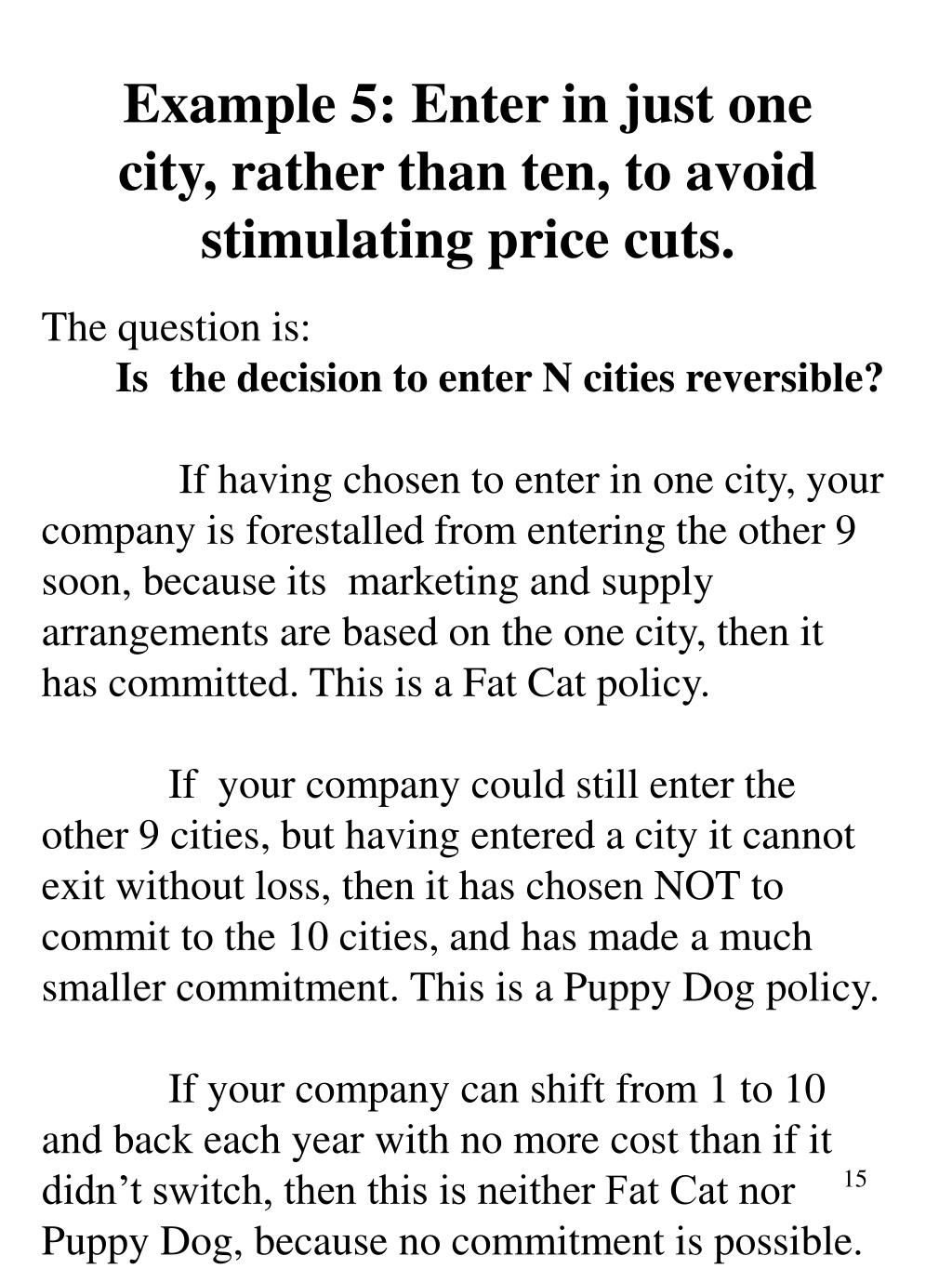 Example 5: Enter in just one city, rather than ten, to avoid stimulating price cuts.