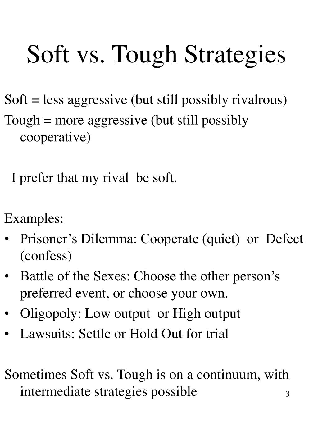 Soft vs. Tough Strategies