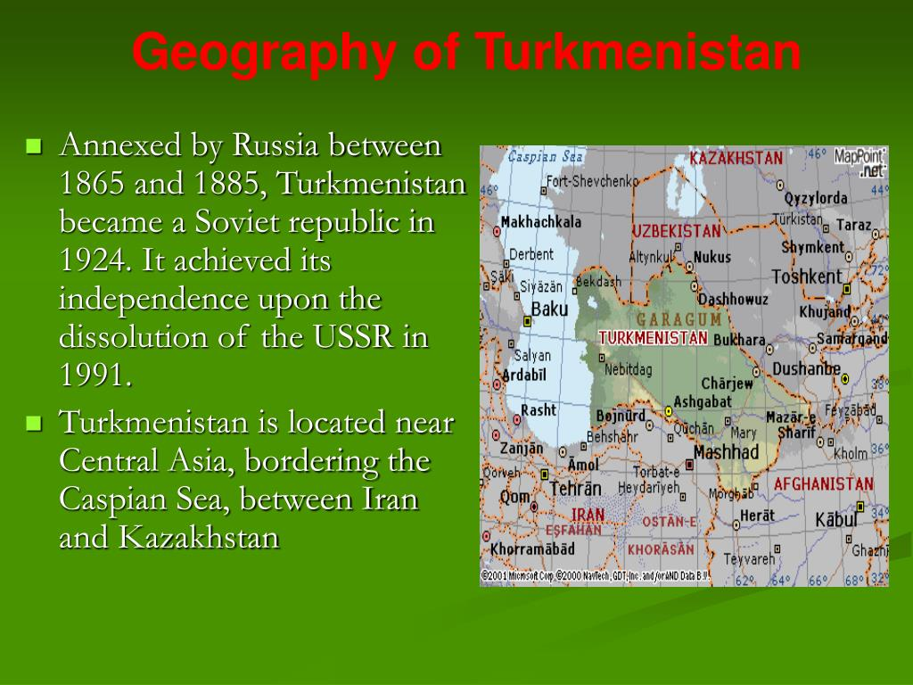 Annexed by Russia between 1865 and 1885, Turkmenistan became a Soviet republic in 1924. It achieved its independence upon the dissolution of the USSR in 1991.
