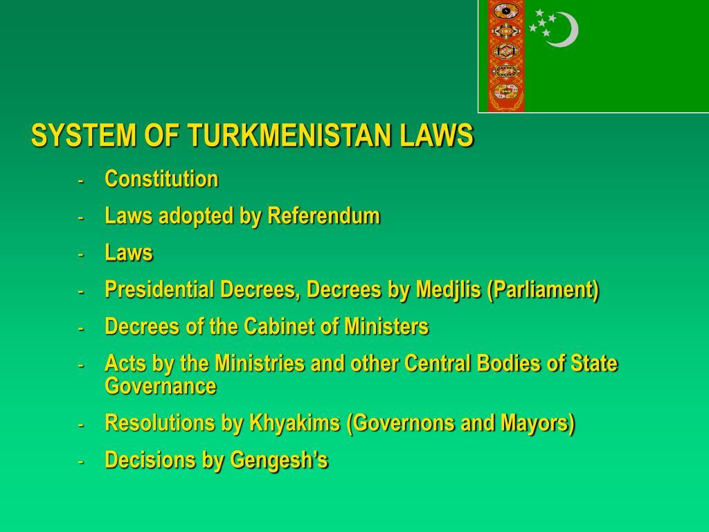 SYSTEM OF TURKMENISTAN LAWS