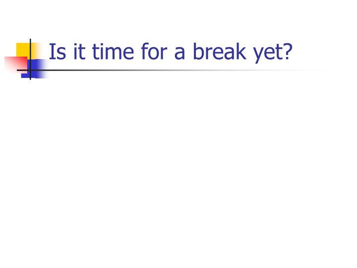 Is it time for a break yet?
