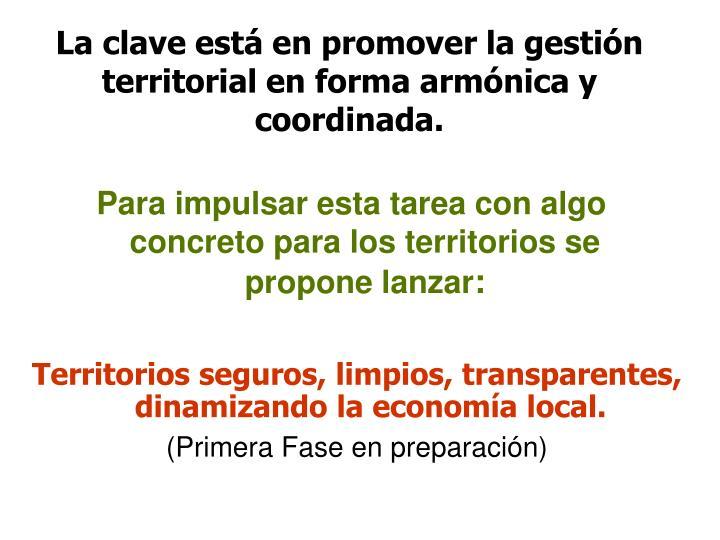 La clave está en promover la gestión territorial en forma armónica y coordinada.