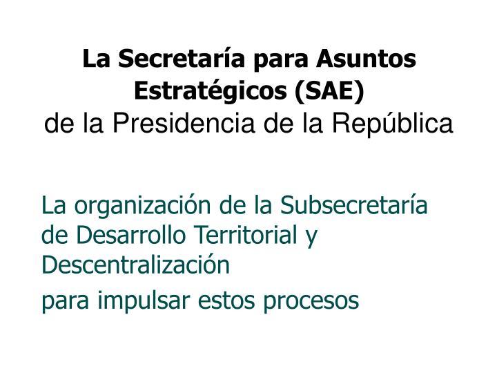 La Secretaría para Asuntos Estratégicos (SAE)