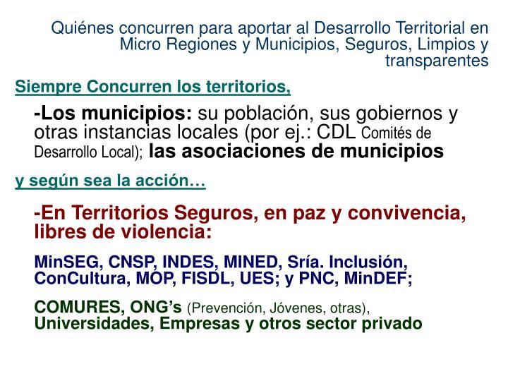 Quiénes concurren para aportar al Desarrollo Territorial en Micro Regiones y Municipios, Seguros, Limpios y transparentes