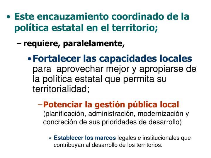 Este encauzamiento coordinado de la política estatal en el territorio;