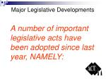 major legislative developments