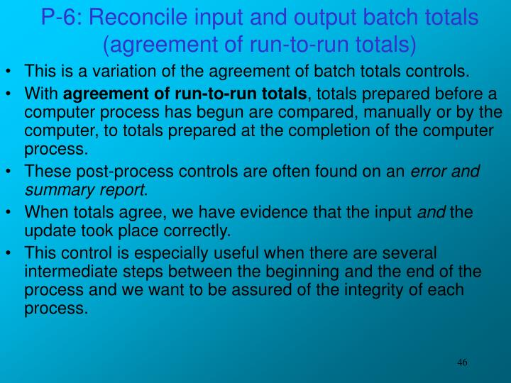 P-6: Reconcile input and output batch totals (agreement of run-to-run totals)
