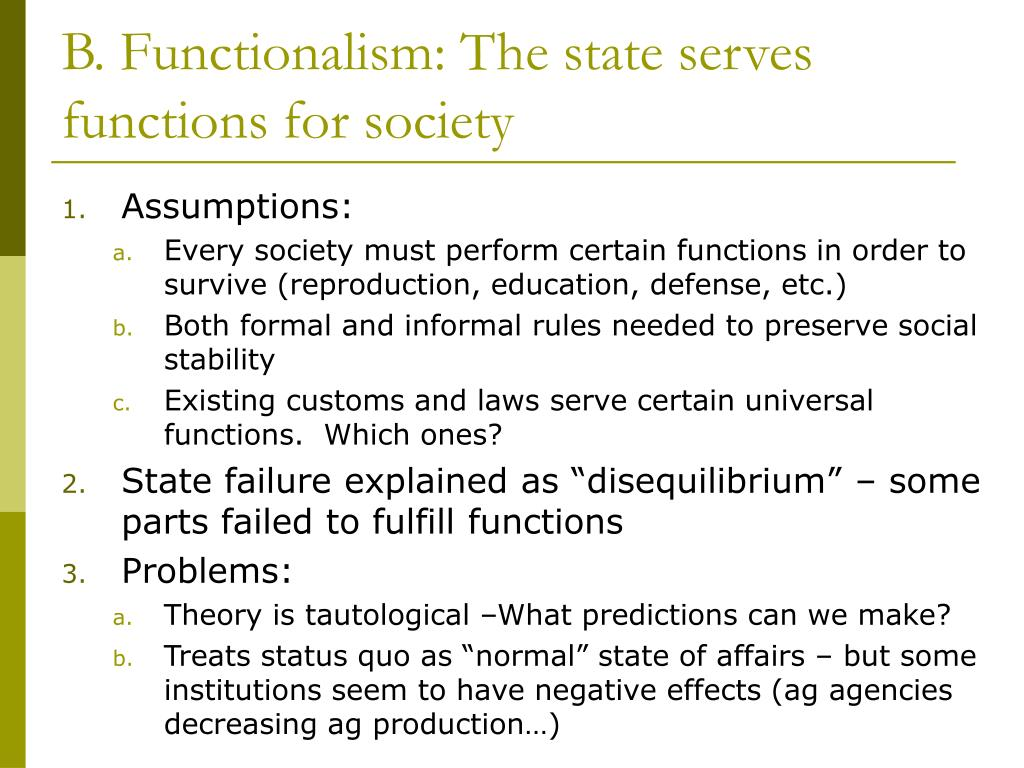 B. Functionalism: The state serves functions for society