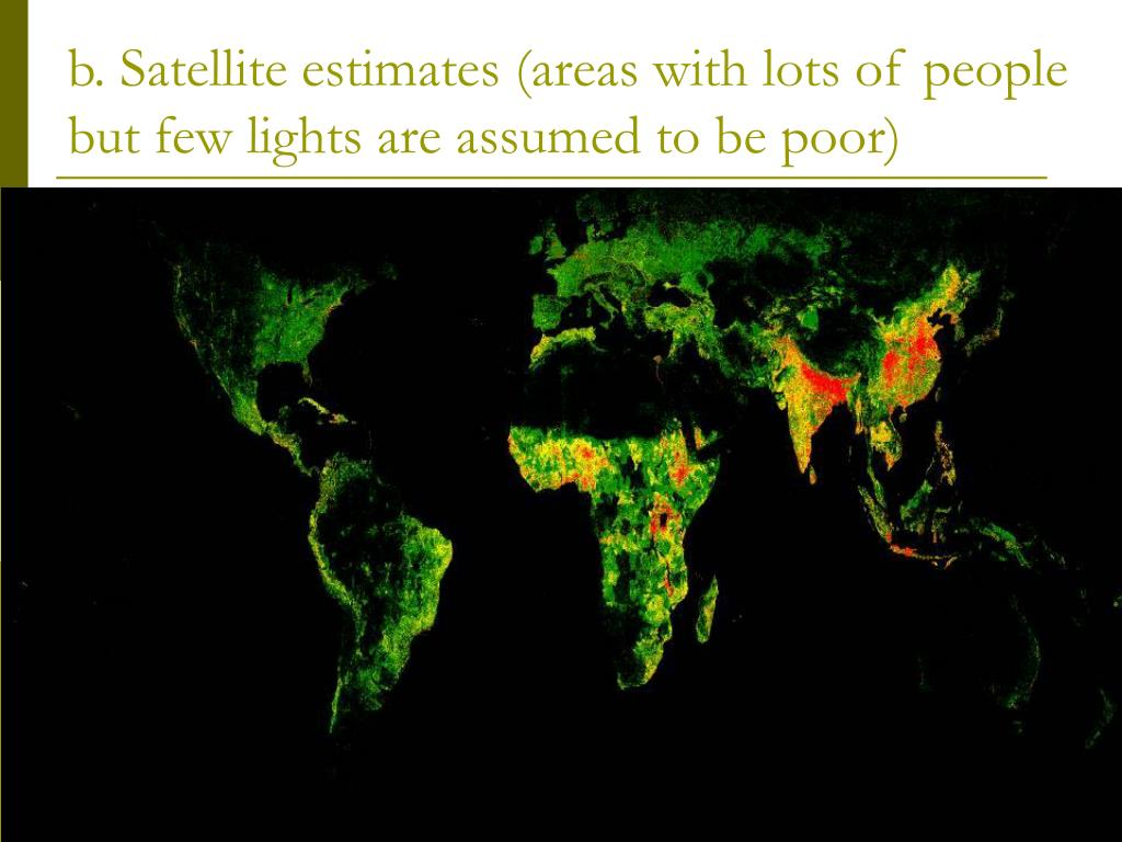 b. Satellite estimates (areas with lots of people but few lights are assumed to be poor)