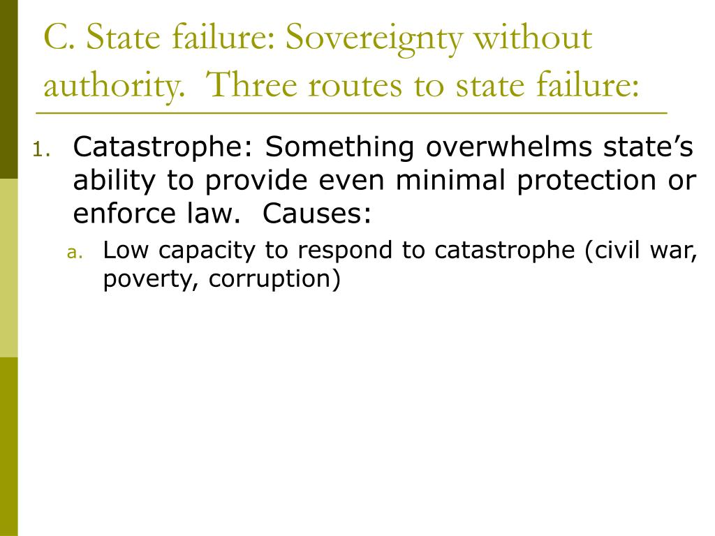C. State failure: Sovereignty without authority.  Three routes to state failure: