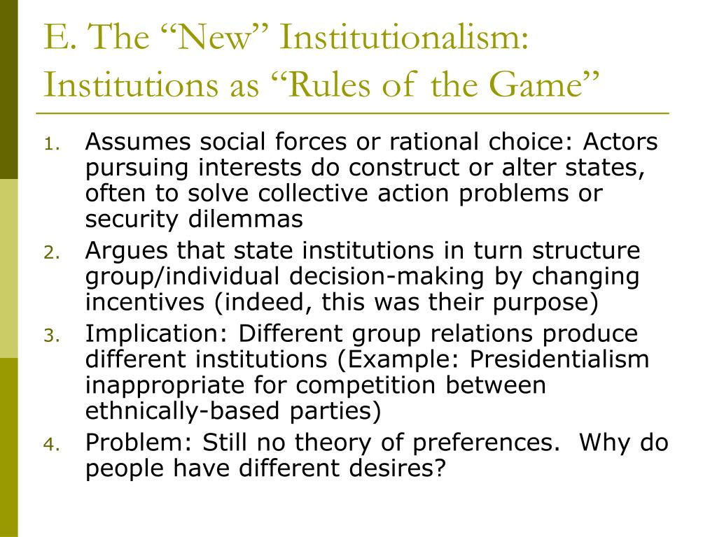 "E. The ""New"" Institutionalism: Institutions as ""Rules of the Game"""
