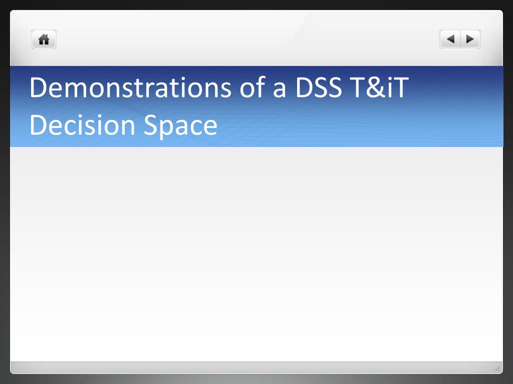 Demonstrations of a DSS T&iT Decision Space