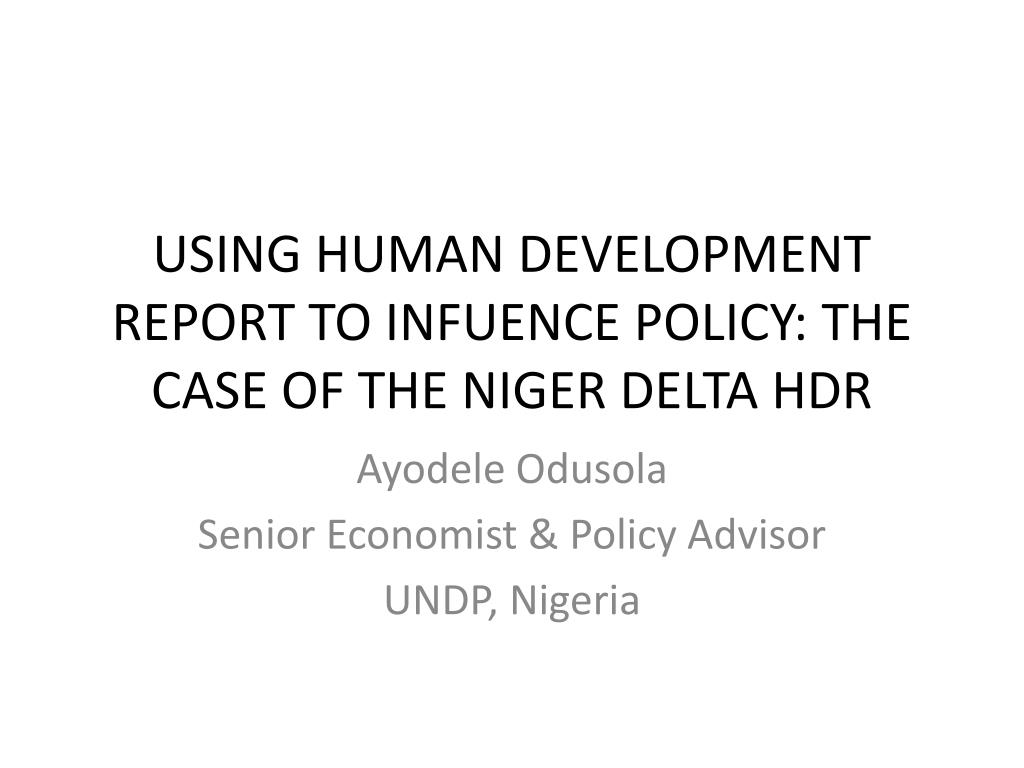 USING HUMAN DEVELOPMENT REPORT TO INFUENCE POLICY: THE CASE OF THE NIGER DELTA HDR