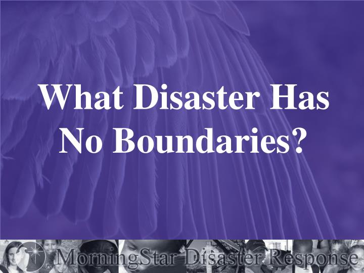 What Disaster Has No Boundaries?