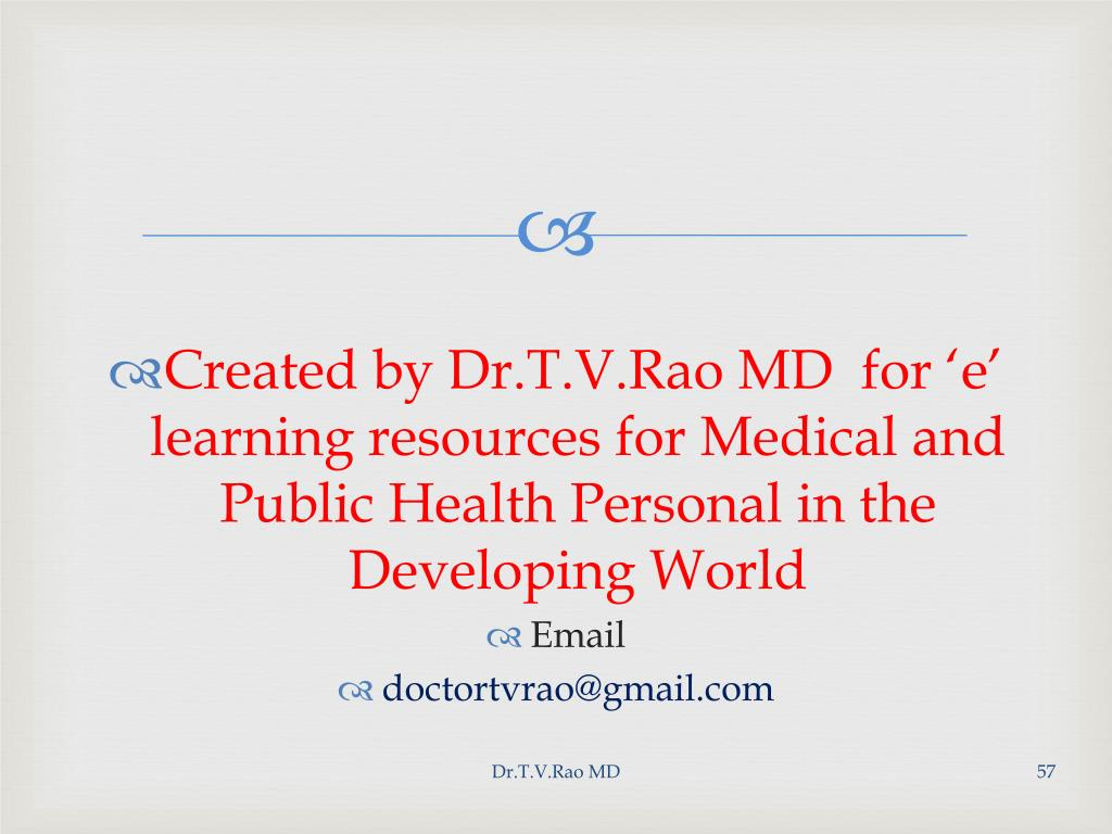 Created by Dr.T.V.Rao MD  for 'e' learning resources for Medical and Public Health Personal in the Developing World
