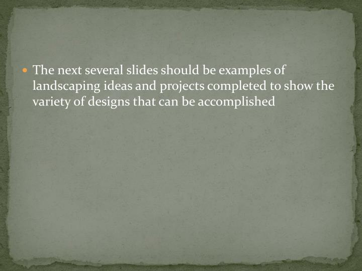 The next several slides should be examples of landscaping ideas and projects completed to show the variety of designs that can be accomplished