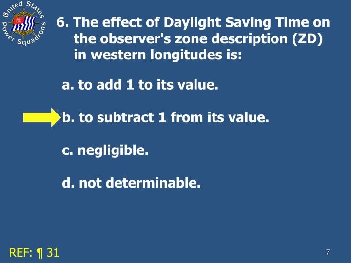 6. The effect of Daylight Saving Time on the observer's zone description (ZD) in western longitudes is: