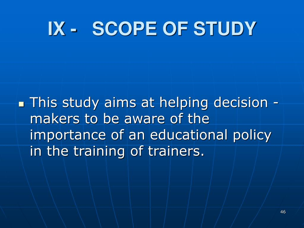 IX -   SCOPE OF STUDY